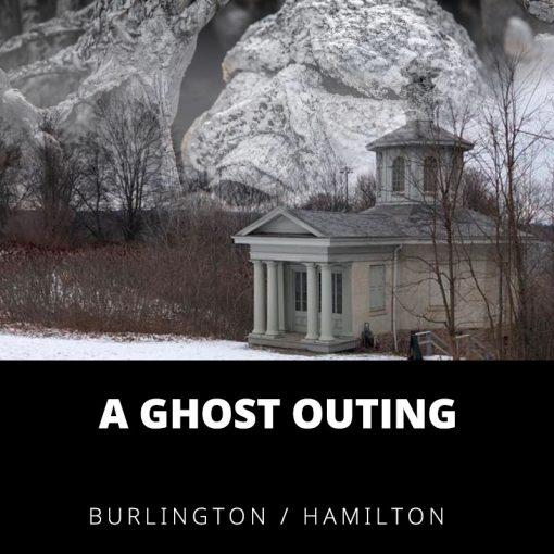 A GHOST OUTING BURLINGTON/HAMILTON