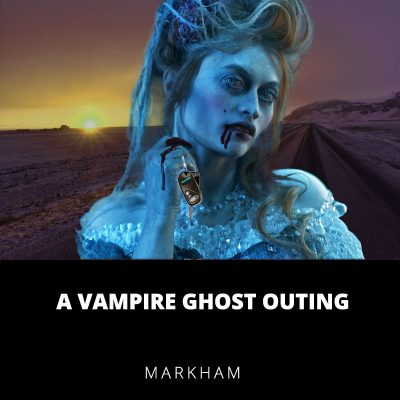 A Vampire Ghost Outing - Markham